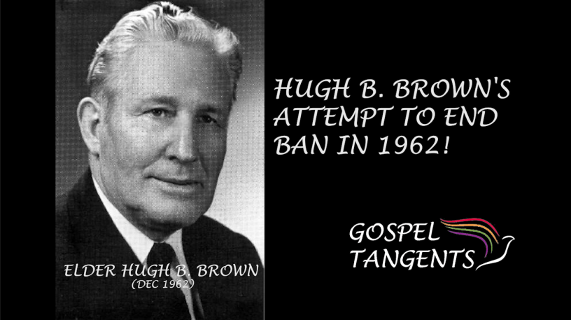 Hugh B. Brown tried several times to end the priesthood and temple ban in the 1960s.