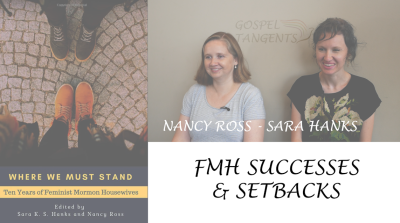 "Dr. Nancy Ross and Sara Hanks, co-authors of ""Where We Must Stand"", discuss the first 10 years blogging at Feminist Mormon Housewives."
